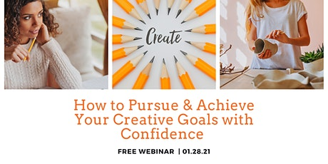 HOW TO PURSUE AND ACHIEVE YOUR CREATIVE GOALS WITH CONFIDENCE tickets