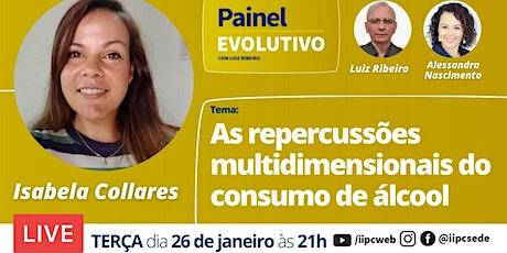 Painel Evolutivo - As repercussões multidimensionais do consumo de álcool ingressos