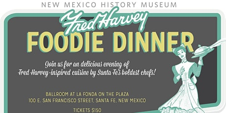 Fred Harvey Foodie Dinner & Auction 2021! Benefits NM History Museum tickets