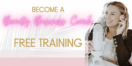 FREE LIVE WEBINAR How to Become a Beauty Business Coach tickets
