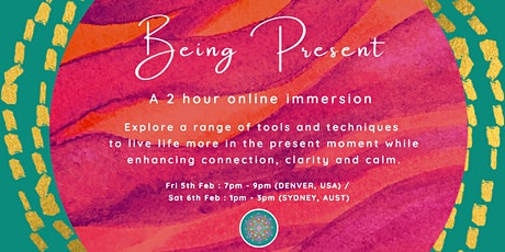 'Being Present' Online Immersion of Living Life in the Present tickets