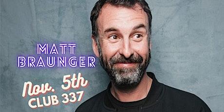 Matt Braunger (MadTV, Conan, Funny or Die) at Club 337 NOV. 5, 2021 tickets