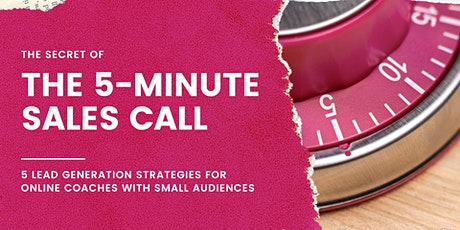 The Secret of the 5-Minute Sales Call: Lead Generation for Online Coaches tickets