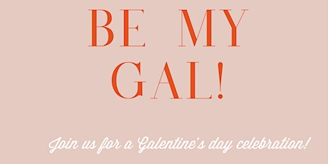 BE MY GAL! Galentine's day event tickets