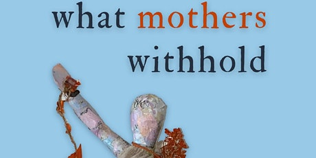Book Launch: What Mothers Withhold by Elizabeth Kropf tickets