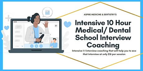 Aspire's 1-1 Intensive 10 Hour  Medical/ Dental School Interview Coaching tickets