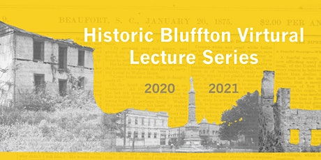 Dual Tickets - Historic Bluffton Virtual Lecture Series - Part II tickets