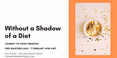 Without a Shadow of a Diet  -  Journey to Food Freedom Masterclass tickets