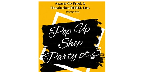 Arzu & Co. Prod./Hondurian REBEL Ent. -Pop Up Shop Party pt. 3 tickets