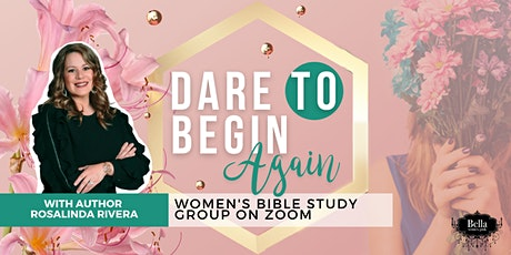 Ladies Bible Study- Dare To Begin Again by Rosalinda Rivera tickets