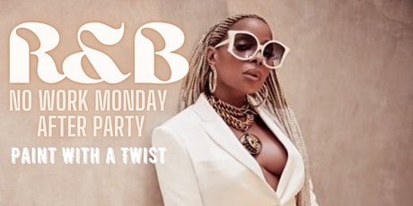 R&B No Work Monday After Party & Paint With A Twist! tickets