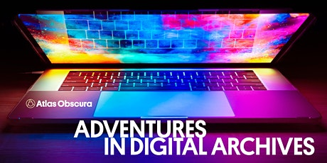 Atlas Obscura's Adventures In Digital Archives tickets