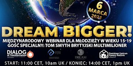 DREAM Bigger! - międzynarodowy webinar dla młodzieży polskiej i polonijnej tickets
