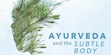Ayurveda & the Subtle Body tickets