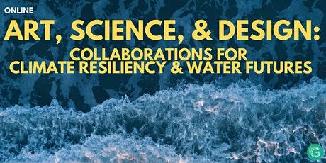 Art, Science, & Design: Collabs for Climate Resiliency & Water Futures tickets