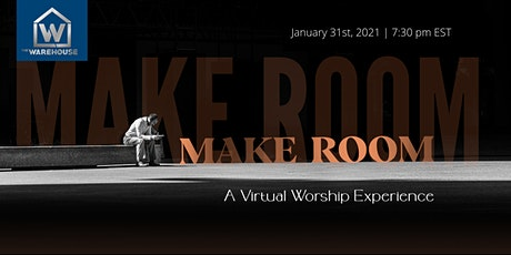 MAKE ROOM - A Virtual Worship Experience with The Warehouse Church OTR tickets