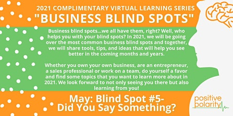 Business Blind Spot #5: Did You Say Something? tickets