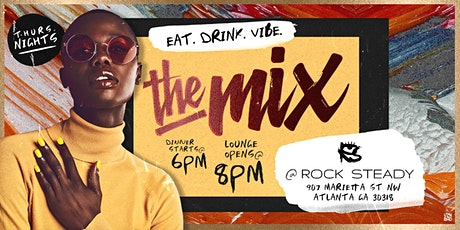 The Mix' @ Rock Steady - Eat.Drink.Vibe. tickets