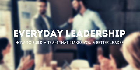 Everyday Leadership - How To Build A Team That Makes You A Better Leader tickets
