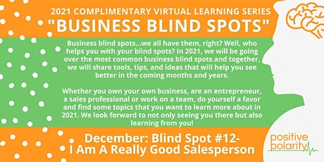 Business Blind Spot #12:  I Am A Really Good Salesperson tickets