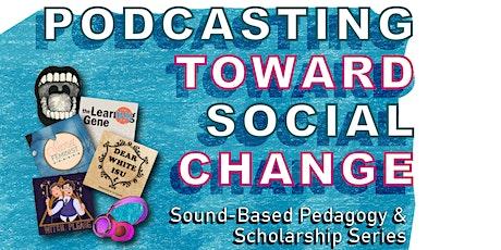 Podcasting Toward Social Change: Sound-Based Pedagogy & Scholarship Series tickets