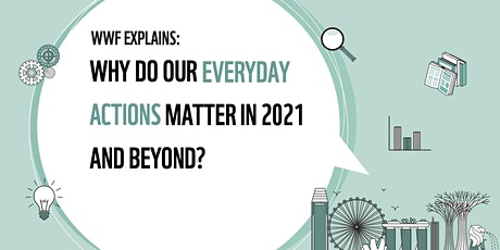 Why Do Our Everyday Actions Matter in 2021 and Beyond? | WWF Explains tickets