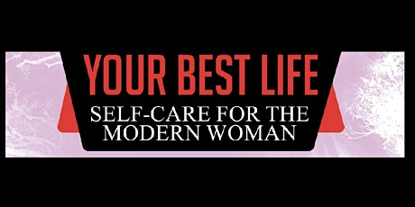 4th Annual: Your Best Life: Self-Care for The Modern Woman tickets