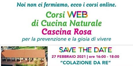 Corsi Web di Cucina Naturale - Cascina Rosa: Colazione da Re biglietti