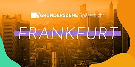 Gründerszene Spätschicht Frankfurt - 15.07.21 Tickets