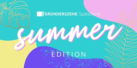 Gründerszene Spätschicht Berlin - Summer Edition - 19.08.21 Tickets