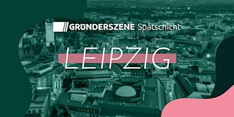 Gründerszene Spätschicht Leipzig - 9.09.21 Tickets