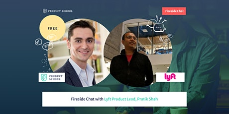 Fireside Chat with Lyft Product Lead, Pratik Shah tickets