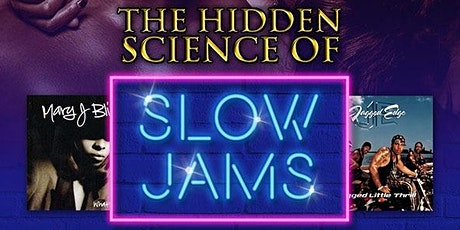 The Hidden Science of Slow Jams tickets