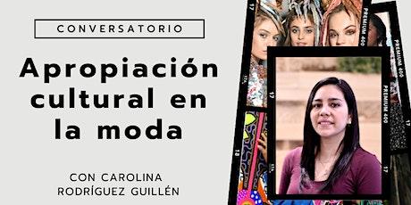 Apropiación cultural en la moda con Carolina Rodríguez Guillén entradas