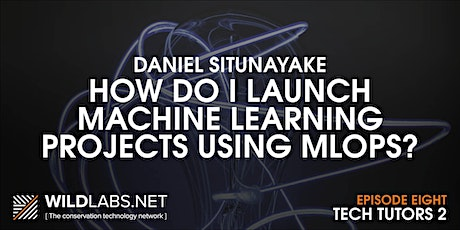 Tech Tutors: How do I launch machine learning projects using MLOps? tickets