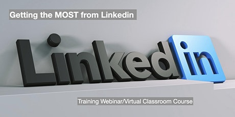 Getting the MOST from Linkedin - Training Webinar/Virtual Classroom Course tickets