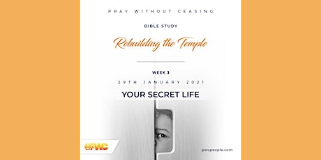Rebuilding the Temple - A Bible Study Series : YOUR SECRET LIFE tickets