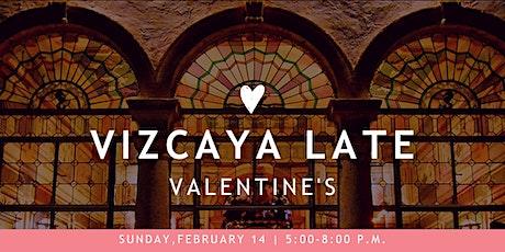 Vizcaya Late | Valentine's tickets