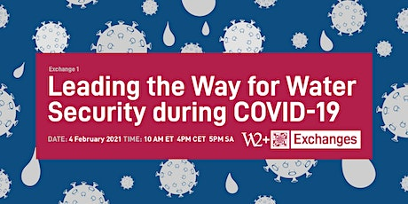 Exchange 1 - Leading the Way for Water Security during COVID-19 tickets