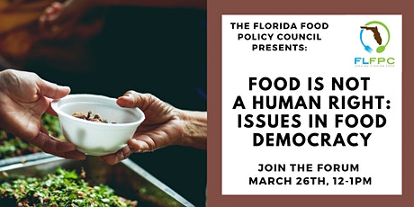 Florida Food Forum: Food is Not a Human Right: Issues in Food Democracy tickets