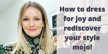 How to dress for joy and rediscover your style mojo! tickets