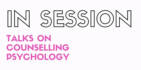 In Session: Talks on Counselling Psychology tickets