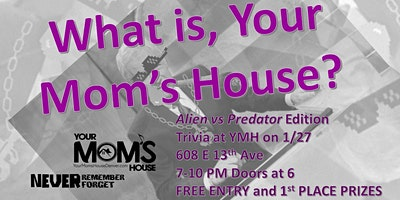 What Is, Your Mom's House? (Trivia Night) 1/27
