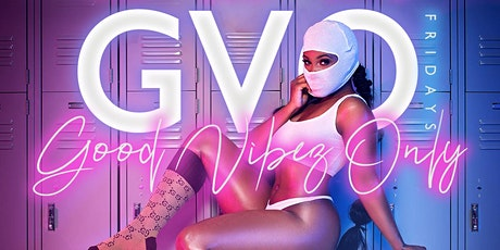 GVO Fridays (Good Vibez Only) billets