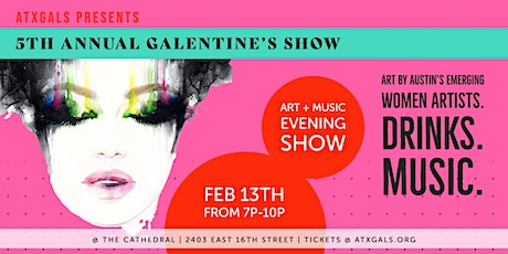 atxGALS Galentines Art + Music Evening Show at The Cathedral tickets