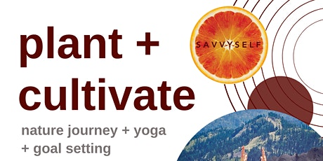 plant + cultivate - nature journey + yoga + goal setting half day retreat tickets