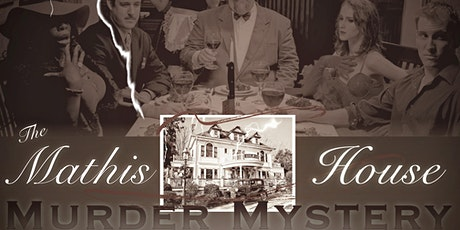 Murder Mystery Dinner Theater at the Historic Mathis House tickets