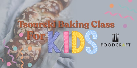 Kid's Tsoureki Baking Class (Traditional Greek Easter Bread) by Maria Salti tickets