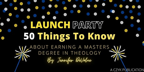 Launch Party: 50 Things to Know About Earning A Masters Degree in Theology tickets