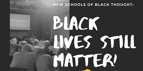 Black Lives Still Matter - New Schools of Black Thought Academic Symposium tickets